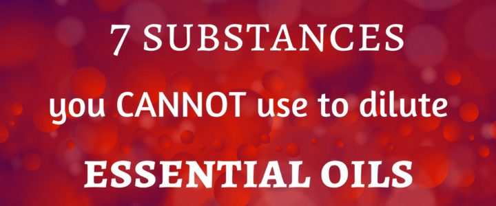 7 substances you cannot use to dilute essential oils